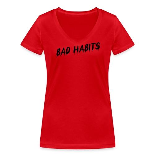 Bad Habits - Woman V Neck shirt - Women's Organic V-Neck T-Shirt by Stanley & Stella