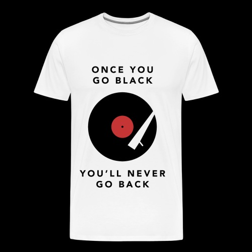 Once you go black... - Maglietta Premium da uomo