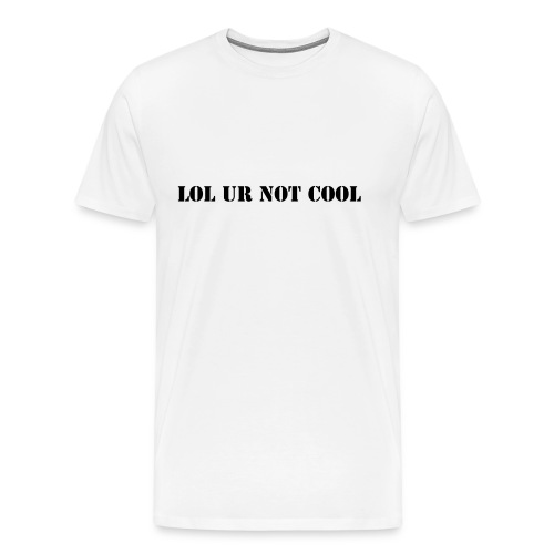 Tröja med text: Lol ur not cool - Men's Premium T-Shirt