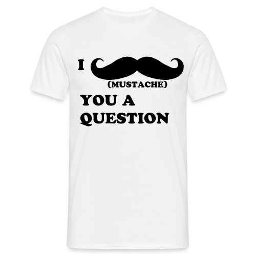 I MUSTACHE YOU A QUESTION  - Mannen T-shirt