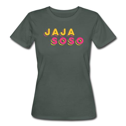 Jaja. Soso. - Frauen Bio-T-Shirt