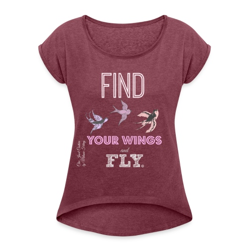 Find your wings and Fly-T-shirt - Women's T-Shirt with rolled up sleeves