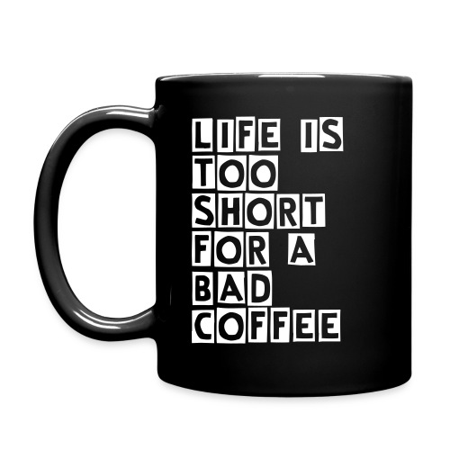 LIFE IS TOO SHORT FOR A BAD COFFEE mug - Tazza monocolore
