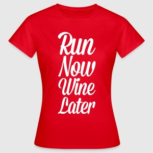 Run Now, Wine Later  T-Shirts - Women's T-Shirt