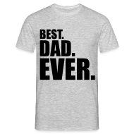 T-Shirts ~ Men's T-Shirt ~ Best Dad Ever