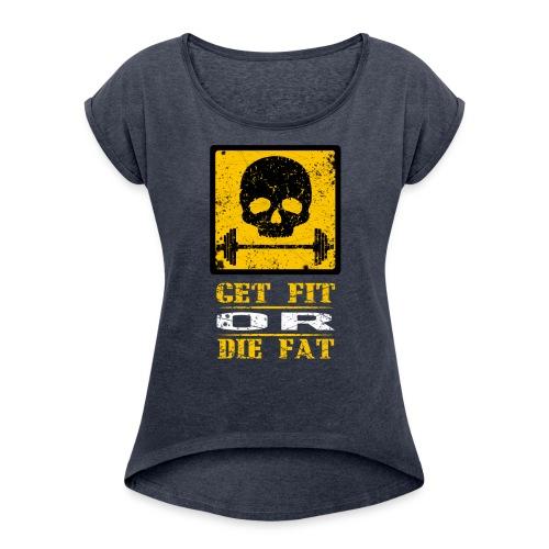 Get fit or die fat - T-shirt à manches retroussées Femme