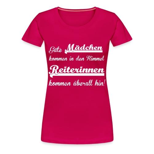 Gute Mädchen kommen in den Himmel... - Frauen Premium T-Shirt