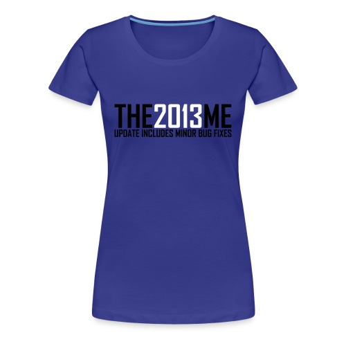 The 2013 Me - Vrouwen Premium T-shirt
