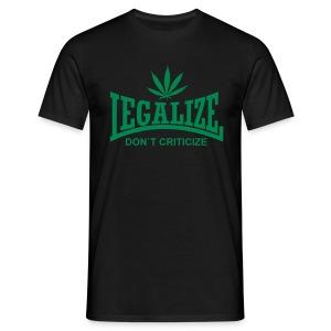 Legalize it, don't criticize it. - Männer T-Shirt