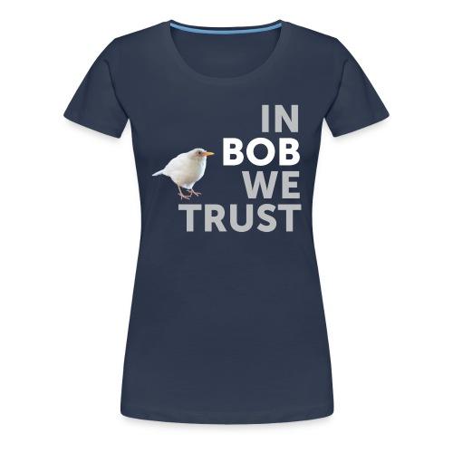 In Bob We Trust - Women's Premium T-Shirt