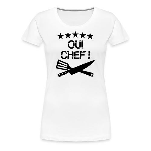 Oui Chef ! - T-shirt Premium Femme
