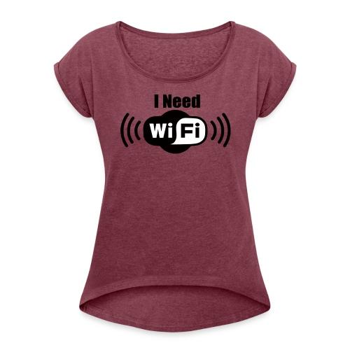 Female U: I Need WiFi DD - Frauen T-Shirt mit gerollten Ärmeln