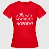 A little party - Freche Sexy Sprüche - Frauen T-Shirt