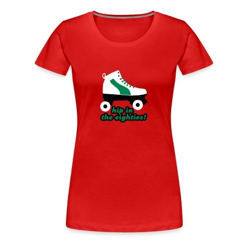 Hip in the Eighties - Vrouwen Premium T-shirt