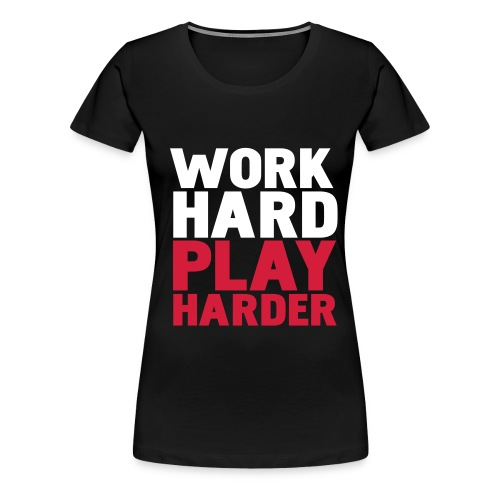 Work Hard Play Harder - Vrouwen Premium T-shirt