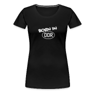T-Shirts ~ Frauen Premium T-Shirt ~ Born in DDR