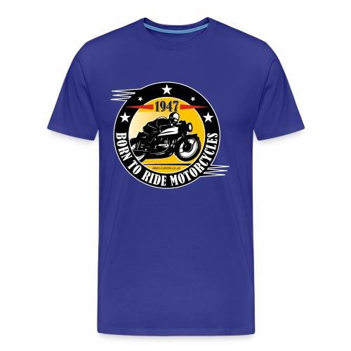 Born to Ride Motorcycles 1947 t-shirt - Men's Premium T-Shirt