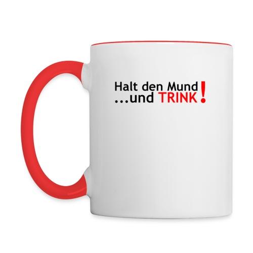 Halt den Mund ...und TRINK - Tasse - Tasse zweifarbig