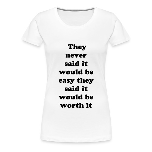 They never said it would be easy Tshirt - Women's Premium T-Shirt