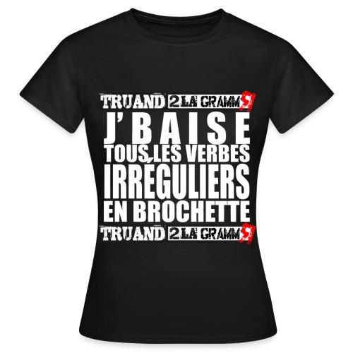 J'baise tous les verbes irréguliers - T-shirt Femme