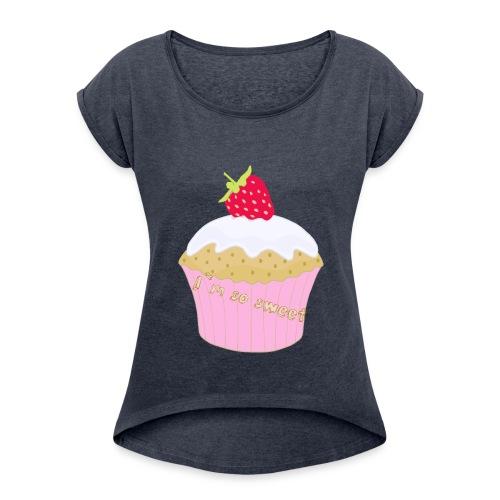 sweet Muffin - Frauen T-Shirt mit gerollten Ärmeln