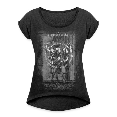 Strain of Madness - Dancing With The Dead - Women's T-Shirt with rolled up sleeves