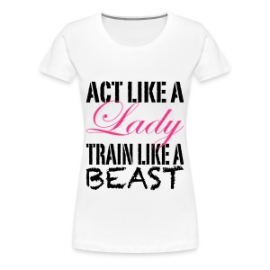 Womens Act Like A Lady: T-Shirt - Women's Premium T-Shirt