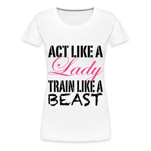 Womens Act Like A Lady: T-Shirt - Women's Premium T-Shirt