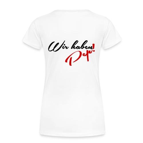 Wir haben Pep! - Druck Hinten - Frauen Premium T-Shirt