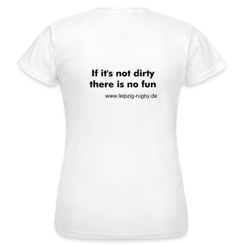 T-Shirt Frauen If It's Not Dirty There Is No Fun - Frauen T-Shirt