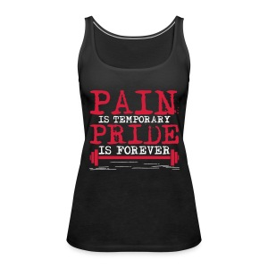 Pain is temporary, pride is forever Tops - Women's Premium Tank Top