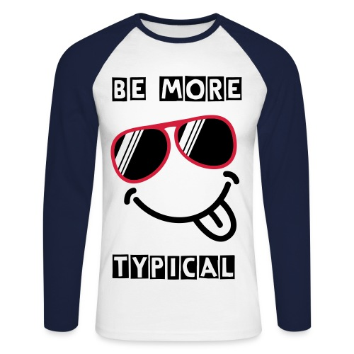 Be More Typical - Men's Long Sleeve Baseball T-Shirt