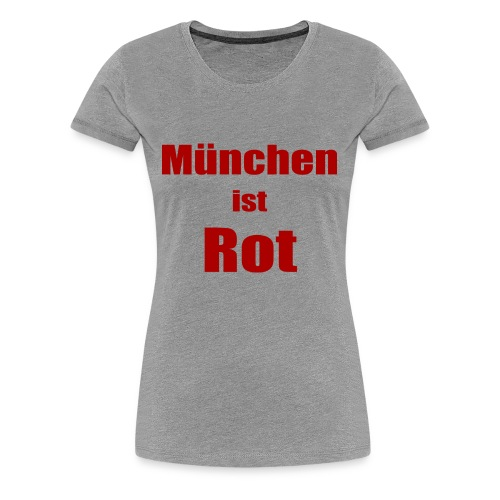 München ist Rot - Druck Vorne - Frauen Premium T-Shirt