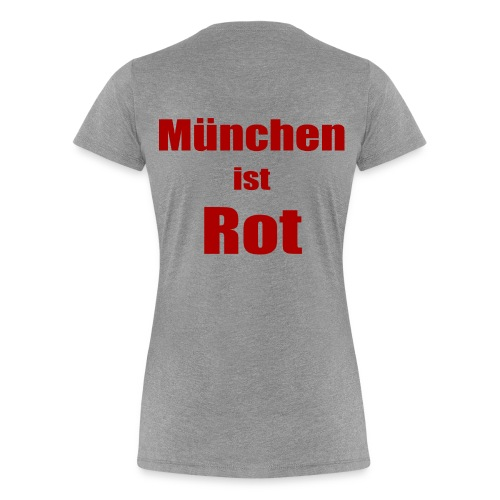 München ist Rot - Druck Hinten - Frauen Premium T-Shirt