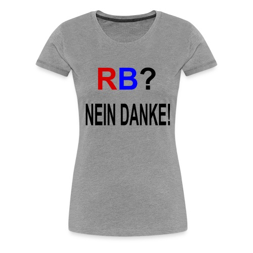 RB? - Nein Danke! - Druck Vorne - Frauen Premium T-Shirt