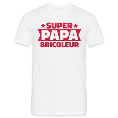 tee shirt super papa bricoleur tee shirts spreadshirt. Black Bedroom Furniture Sets. Home Design Ideas