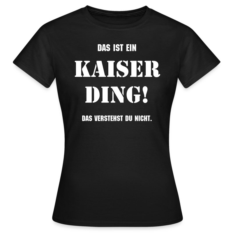 t shirt kaiser ding f r damen t shirt kati s shop. Black Bedroom Furniture Sets. Home Design Ideas