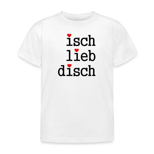 isch-lieb-disch - Kinder T-Shirt