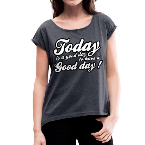 Mujer-Camiseta con frase 'Hoy es un buen día para tener un buen día' - Camiseta con manga enrollada mujer