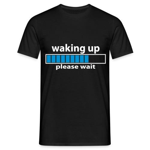 Waking up...please wait! - Men's T-Shirt