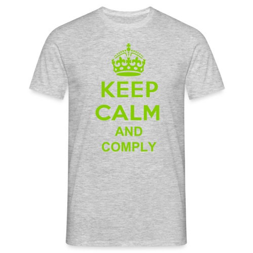 Keep Calm and Comply T-Shirt - Men's T-Shirt