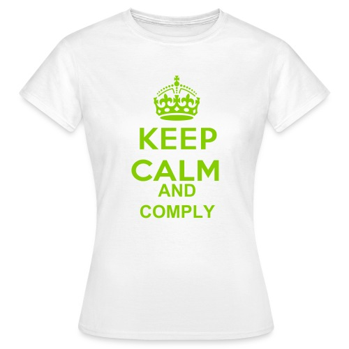 Keep Calm and Comply T-Shirt - Women's T-Shirt