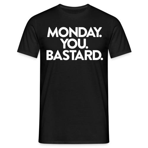 Monday. You. Bastard. - Männer T-Shirt