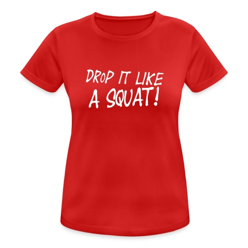 Drop it like a squat #1 - Motiv vorne, Weis - Frauen T-Shirt atmungsaktiv