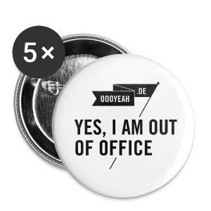 Buttons – YES, I AM OUT OF OFFICE - Buttons groß 56 mm