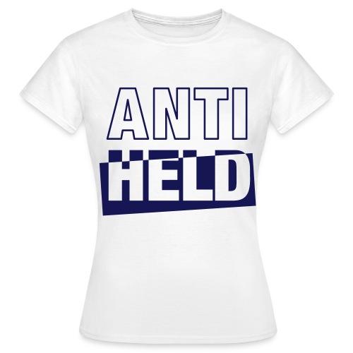 AntiHeld Frauen Edition - Frauen T-Shirt