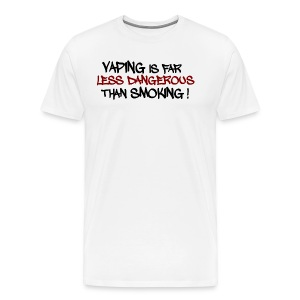Vaping is far less dangerous than smoking ! - T-shirt Premium Homme