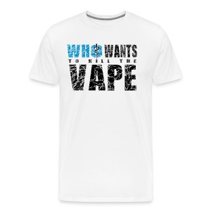 Who wants to kill the vape - T-shirt Premium Homme