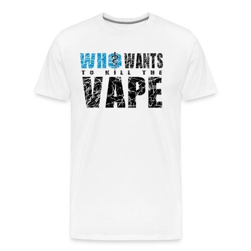Who wants to kill the vape - T-shirt Premium Homme