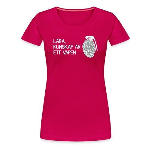 Lära kunskap är ett vapen - Premium-T-shirt dam